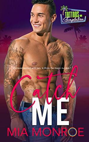 Catch Me: Tattoos and Temptation Book 4 by Mia Monroe