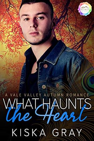 What Haunts The Heart: An Autumn Romance by Kiska Gray