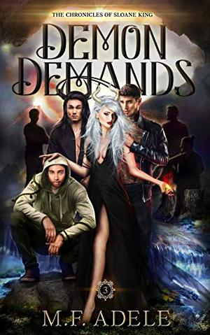 Demon Demands: The Chronicles of Sloane King by M.F. Adele