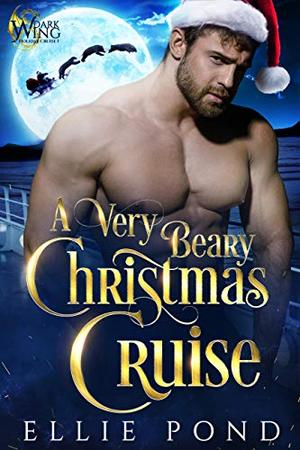 A Very Beary Christmas Cruise : A Dark Wing Paranormal Holiday Cruise by Ellie Pond