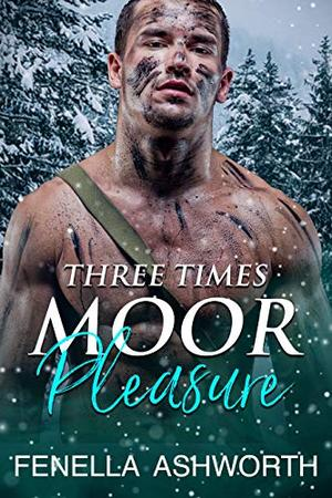Three Times Moor Pleasure: A reverse harem contemporary erotic romance, involving one stranded woman, three hot guys and a whole lot of sex... by Fenella Ashworth
