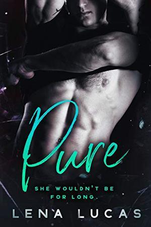 Pure: A Possessive Alpha Romance by Lena Lucas