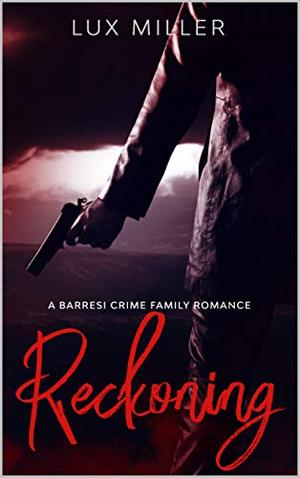 Reckoning: A Barresi Crime Family Romance by Lux Miller