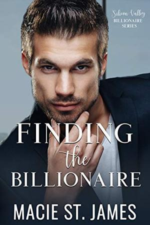 Finding the Billionaire: A Sweet Billionaire Romance by Macie St. James