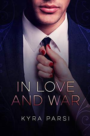 In Love And War: An Enemies to Lovers Office Romance by Kyra Parsi