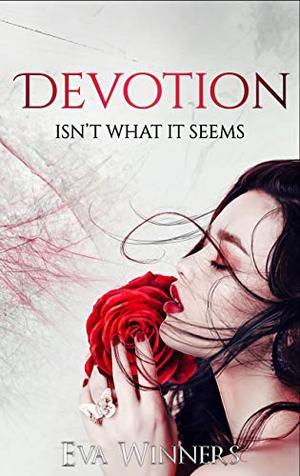 Devotion: Isn't What It Seems by Eva Winners