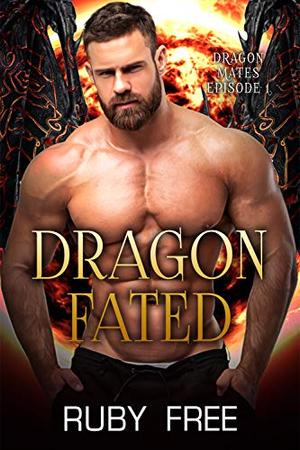 Dragon Fated: A Scifi Romance Short Story by Ruby Free