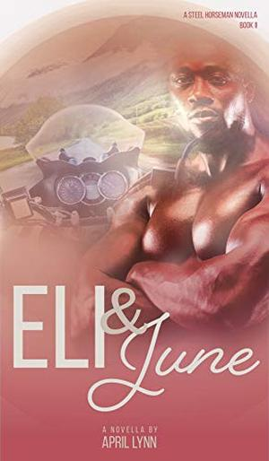 Eli and June: Steel Horseman MC Book 2 by April Lynn