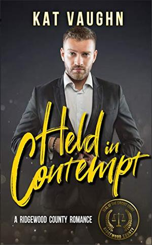 Held in Contempt: A Ridgewood County Romance by Kat Vaughn