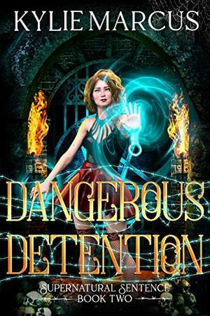 Dangerous Detention: A Paranormal Prison Romance by Kylie Marcus