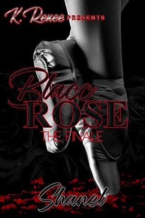 Blacc Rose: The Finale by Shanel