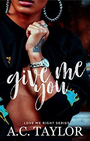 Give Me You by A.C. Taylor