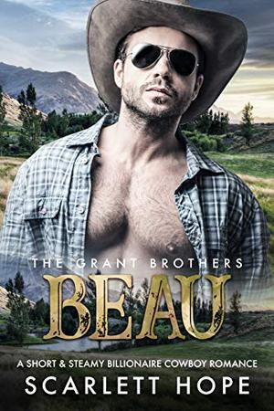 BEAU: The Grant Brothers by Scarlett Hope