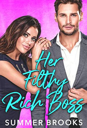 Her Filthy Rich Boss: A Secret Baby Romance by Summer Brooks