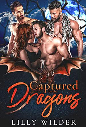 Captured by the Dragons: Paranormal Mating Reverse Harem Romance by Lilly Wilder