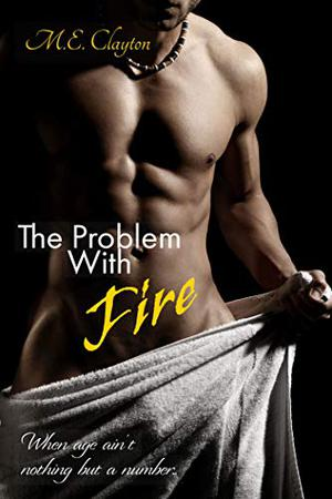 The Problem with Fire by M.E. Clayton