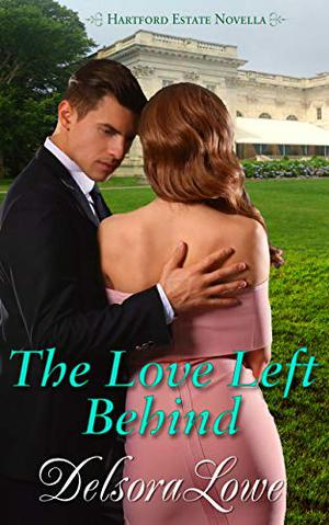The Love Left Behind (Hartford Estate) by Delsora Lowe
