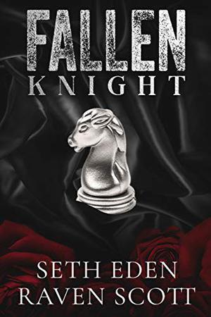 Fallen Knight: A Dark Mafia Romance by Seth Eden, Raven Scott