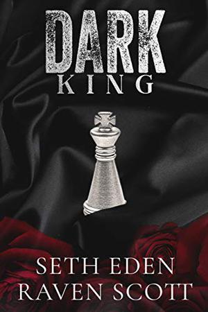 Dark King: A Dark Mafia Romance by Seth Eden, Raven Scott