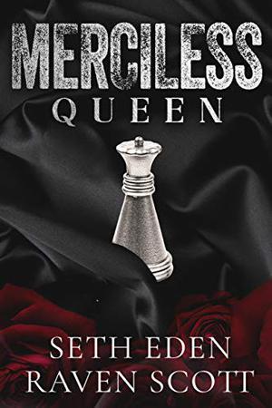 Merciless Queen: A Dark Mafia Romance by Seth Eden, Raven Scott