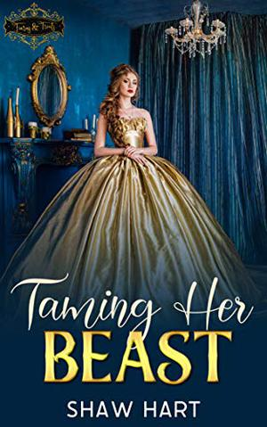 Taming Her Beast by Shaw Hart
