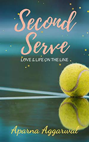 Second Serve: Love & Life on the Line by Aparna Aggarwal