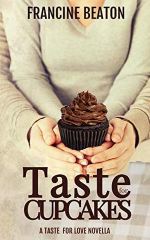 Taste for Cupcakes: A Taste for Love Novella by Francine Beaton