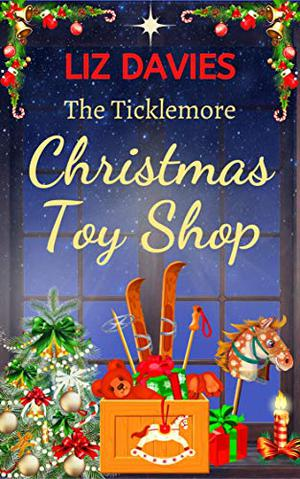 The Ticklemore Christmas Toy Shop: A heart warming story of second chances by Liz Davies