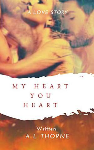 My Heart Your Heart (Unique book) by A L Thorne