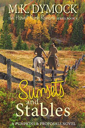 Sunsets and Stables: A Pumpkins and Proposals Novel by M.K. Dymock