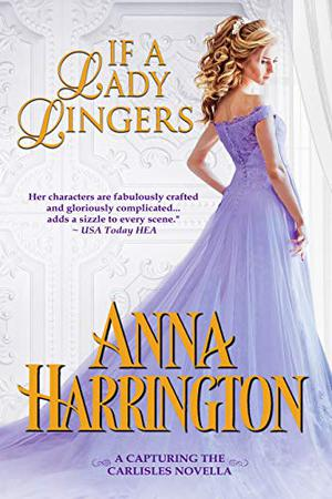 If a Lady Lingers: A Capturing the Carlisles Novella by Anna Harrington