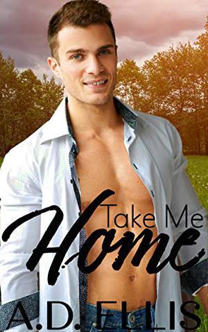 Take Me Home by A.D. Ellis
