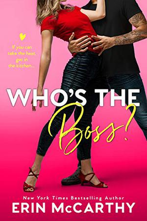 Who's the Boss? : An Enemies to Lovers Romantic Comedy by Erin McCarthy