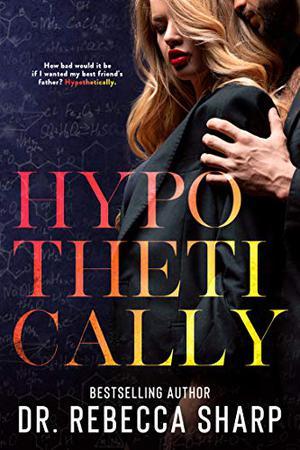 Hypothetically: A Forbidden Romance by Rebecca Sharp
