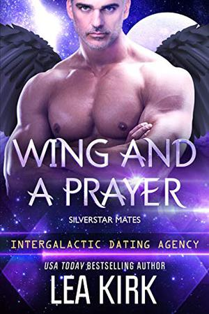 Wing and a Prayer: Silverstar Mates (Intergalactic Dating Agency) by Lea Kirk