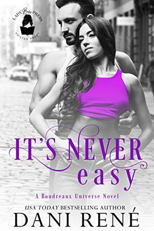 It's Never Easy: A Boudreaux Universe Novel by Dani René, Lady Boss Press