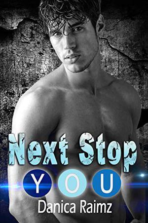 Next Stop: You: (A Single Dad Romance) by Danica Raimz