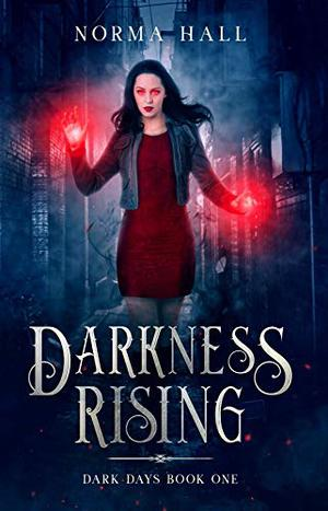 Darkness Rising: Dark Days Book One by Norma Hall