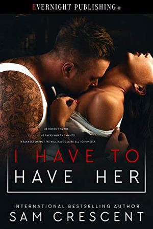 I Have to Have Her by Sam Crescent