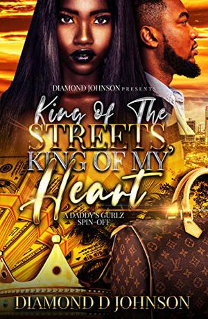 King Of The Streets, King Of My Heart: A Daddy's Gurlz Spin Off by Diamond D. Johnson