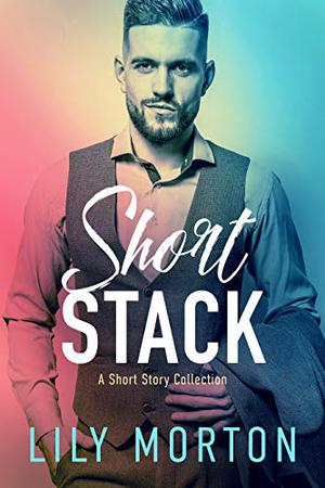 Short Stack by Lily Morton