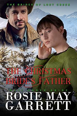 The Christmas Bride's Father: The Brides Of Lost Creek by Rosie May Garrett