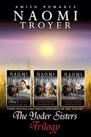 The Yoder Sisters Trilogy: (Three Amish Romances in One Volume) by Naomi Troyer