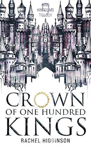 Crown of One Hundred Kings by Rachel Higginson