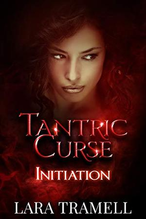Initiation: Prequel to Tantric Curse by Lara Tramell