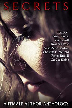 Secrets by Roxanna Rose, Toni Kief, CeeCee Elaine, Erin Osborne, Jess Bagnell, Ronna Russell, AnnaMarie Gardner, Christina McCord