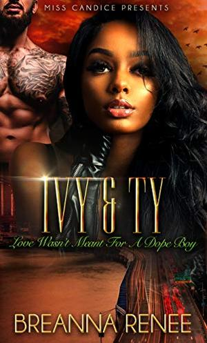 Ivy & Ty: Love Wasn't Meant For A Dope Boy by Breanna Renee