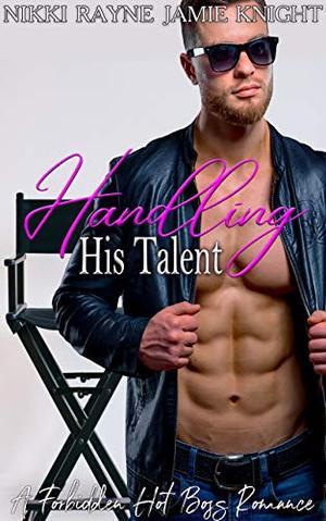 Handling His Talent: A Forbidden Hot Boss Romance by Nikki Rayne, Jamie Knight