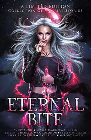 Eternal Bite: A Limited Edition Collection of Vampire Stories by Brittni Chenelle, Avery Song, Stasia Black, A.S. Green, CC Solomon, Stella Williams, Charlee Garden, Kat Stiles, Heather MacKinnon
