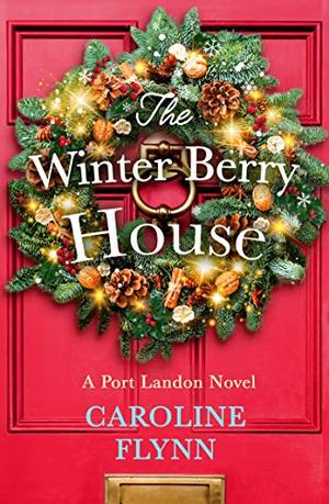 The Winter Berry House: The perfect heartwarming romance to escape with this Christmas! by Caroline Flynn